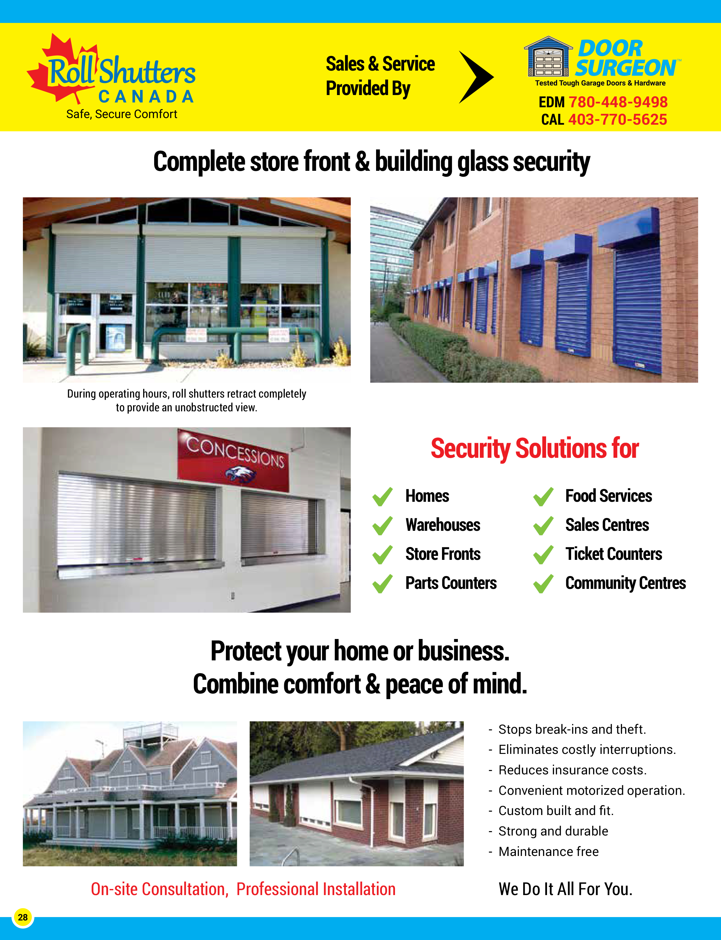 Roll Shutters can provide complete store-front and building glass security. Roll Shutter security solutions are an excellent option for homes, warehouses, food services, sales centres, ticket counters, parts counters and community centres. Roll Shutters provide in-store or at home comfort by keeping windows warm in winter and blocking sun in summer. Roll Shutters stop break-ins and thefts, can reduce insurance costs. We provide custom built and fit Roll Shutters that are strong, durable and maintenance free. Lock Surgeon and Door Surgeon are your Roll Shutter sales and installation professionals.